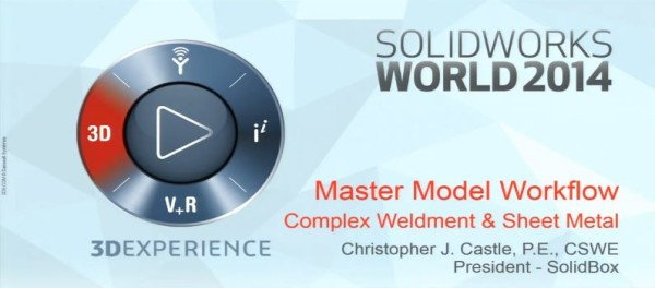 SolidWorks World 2014 Master Model Workflow Complex Weldment and Sheet Metal